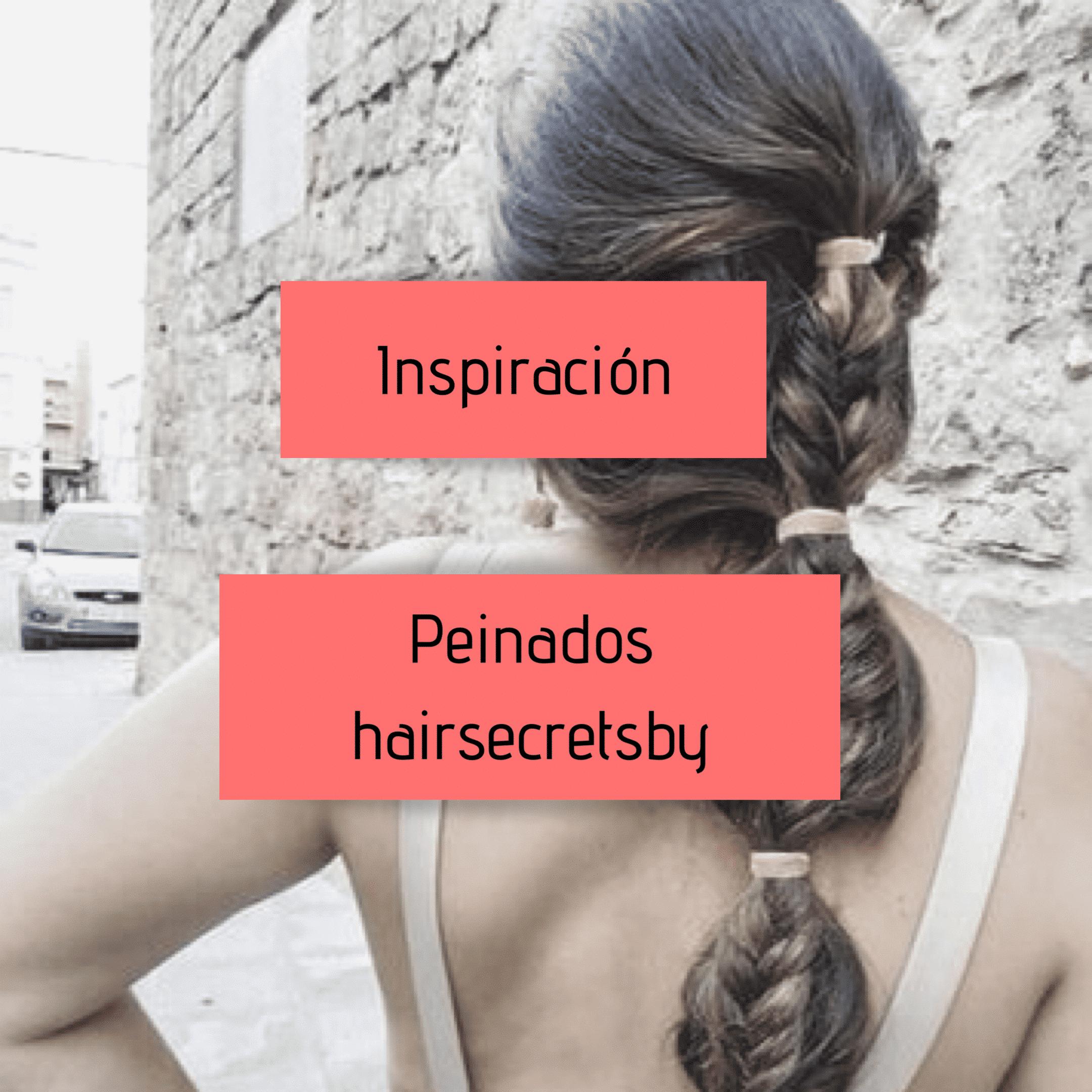 Inspiración peinados  HAIRSECRETSBY
