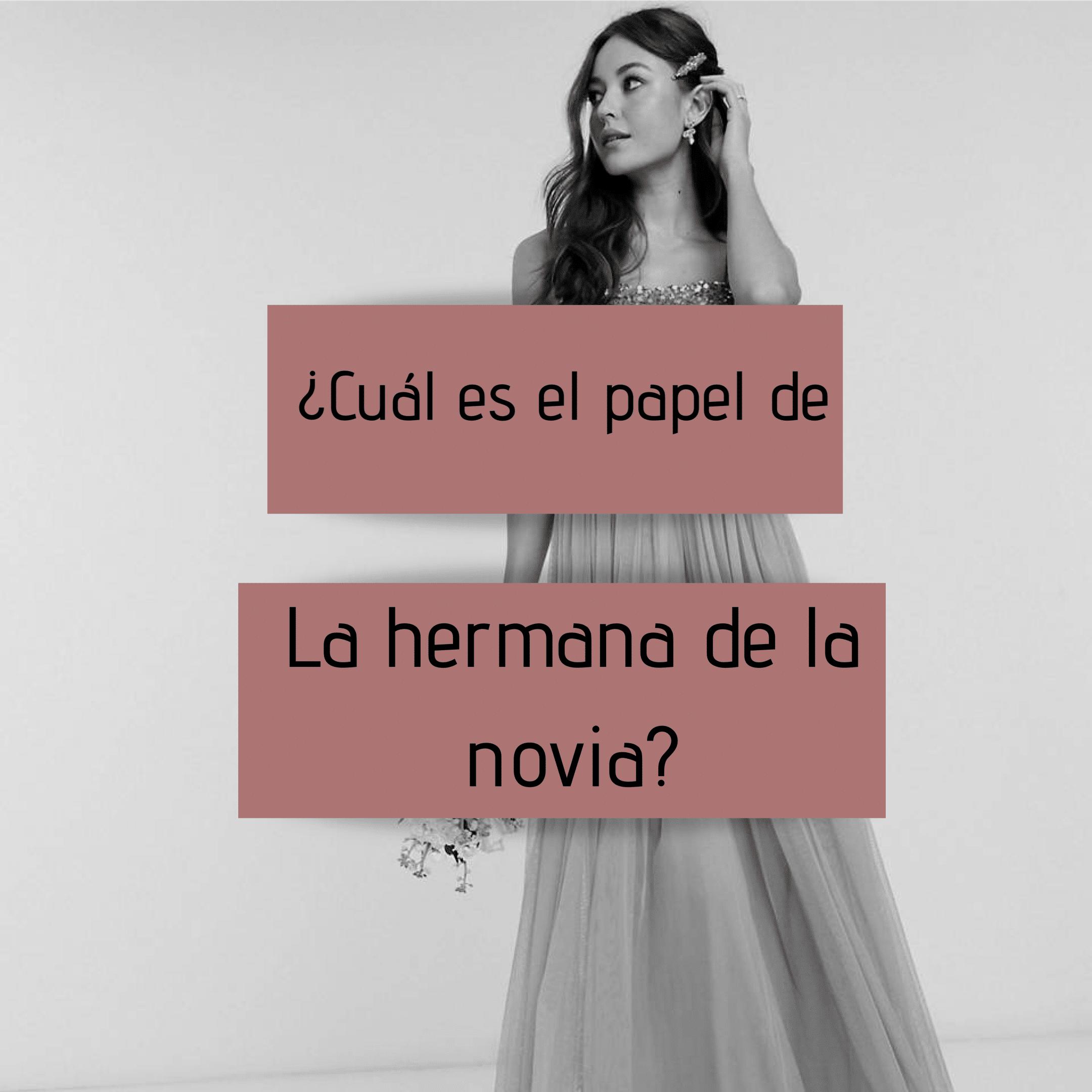 ¿Cuál es el papel de la hermana de la novia?