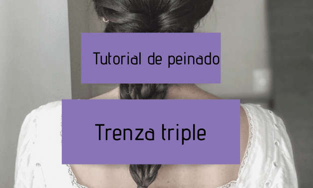 Tutorial de peinado – Trenza triple